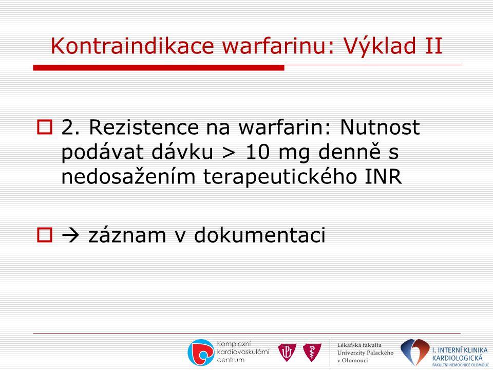 Kontraindikace warfarinu: Výklad II  2. Rezistence na warfarin: Nutnost podávat dávku > 10 mg denně s nedosažením terapeutického INR  záznam v doku