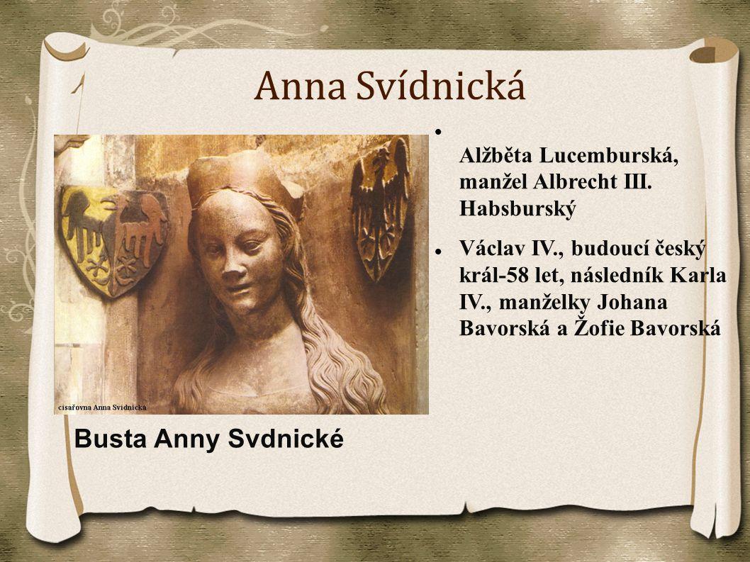 Anna Svídnická Alžběta Lucemburská, manžel Albrecht III. Habsburský Václav IV., budoucí český král-58 let, následník Karla IV., manželky Johana Bavors