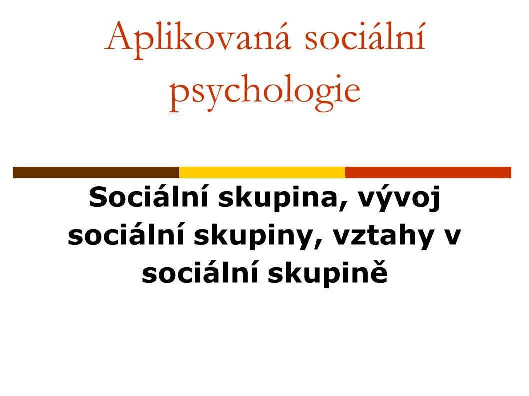 Aplikovaná sociální psychologie Sociální skupina, vývoj sociální skupiny, vztahy v sociální skupině