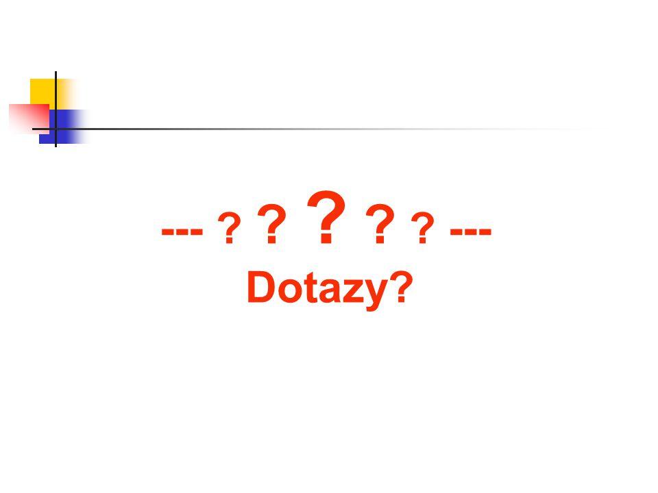 --- ? ? ? ? ? --- Dotazy?