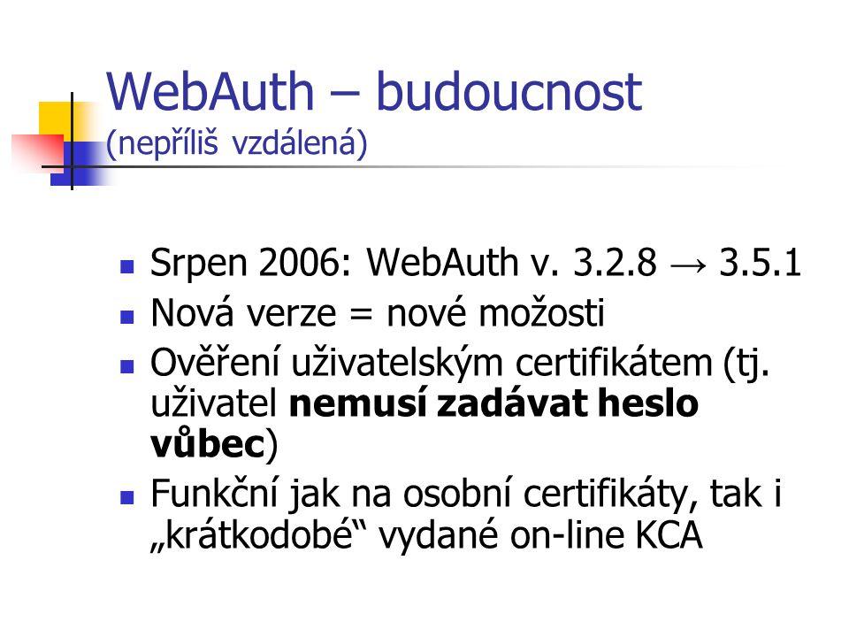 WebAuth – budoucnost (nepříliš vzdálená) Srpen 2006: WebAuth v.
