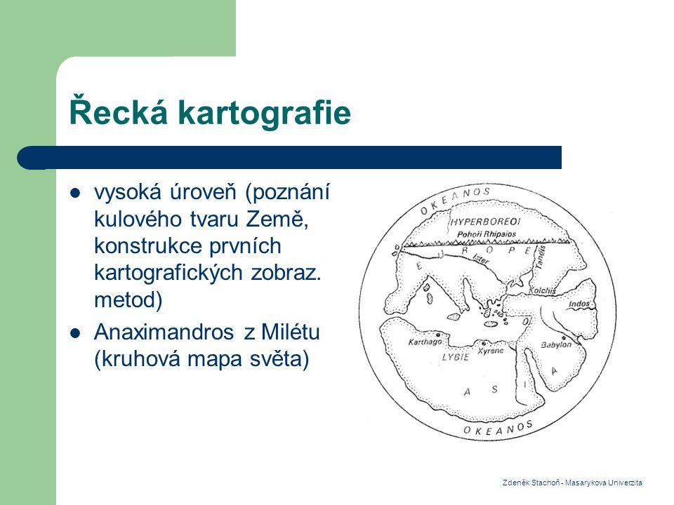 Řecká kartografie vysoká úroveň (poznání kulového tvaru Země, konstrukce prvních kartografických zobraz.