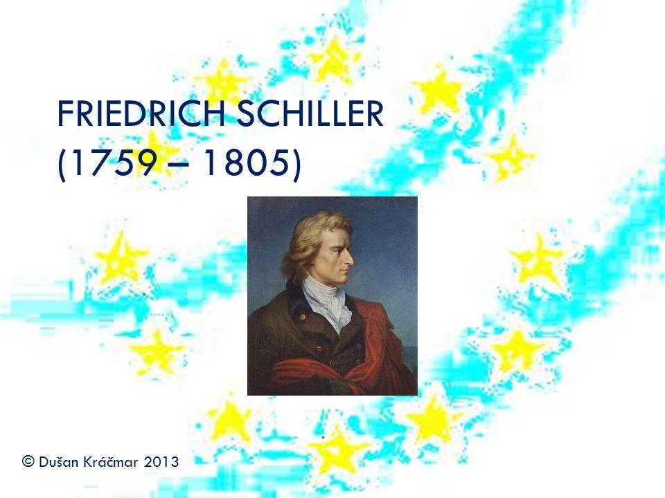 FRIEDRICH SCHILLER ŽIVOTNÍ OSUDY dramatik, překladatel a básník představitel hnutí Sturm und Drang vystudoval medicínu a krátce působil jako vojenský lékař pobýval v Mannheimu, Drážďanech a posléze v Jeně, kde byl jmenován profesorem historie a kde se spřátelil s Goethem