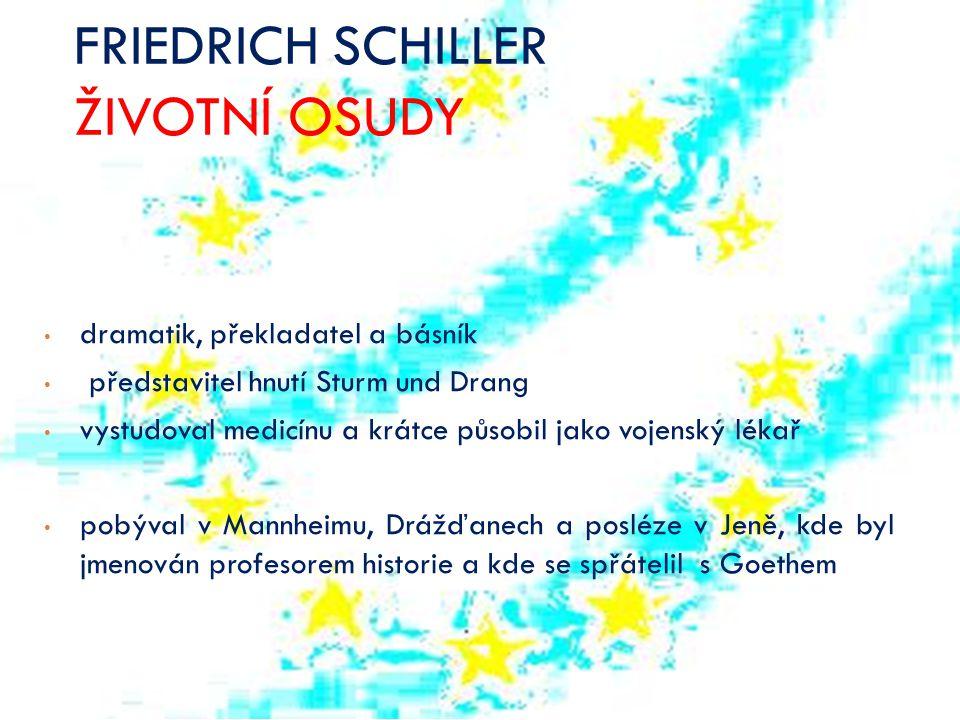 FRIEDRICH SCHILLER ŽIVOTNÍ OSUDY dramatik, překladatel a básník představitel hnutí Sturm und Drang vystudoval medicínu a krátce působil jako vojenský