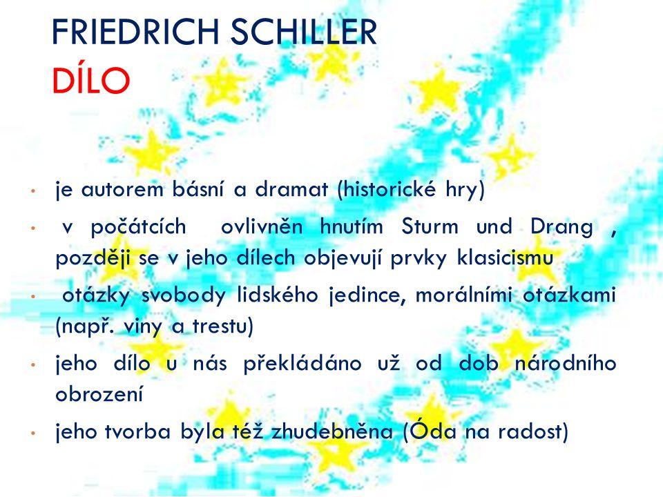 FRIEDRICH SCHILLER DÍLO Básnická tvorba  Óda na radost – vyjadřuje ideál sbratření všech národů (všech lidí), zhudebněno Ludwigem van Beethovenem v jeho 9.