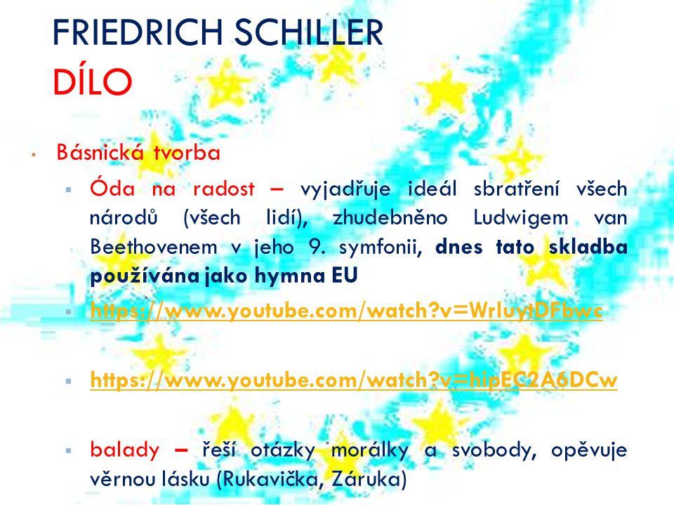 FRIEDRICH SCHILLER DÍLO Básnická tvorba  Óda na radost – vyjadřuje ideál sbratření všech národů (všech lidí), zhudebněno Ludwigem van Beethovenem v j
