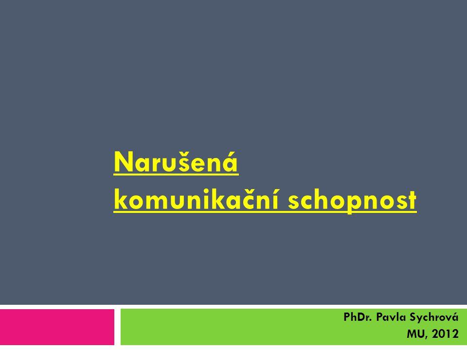Narušená komunikační schopnost PhDr. Pavla Sychrová MU, 2012