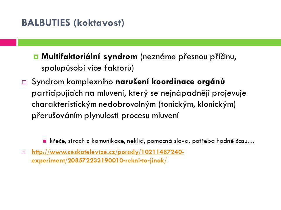 BALBUTIES (koktavost)  Multifaktoriální syndrom (neznáme přesnou příčinu, spolupůsobí více faktorů)  Syndrom komplexního narušení koordinace orgánů