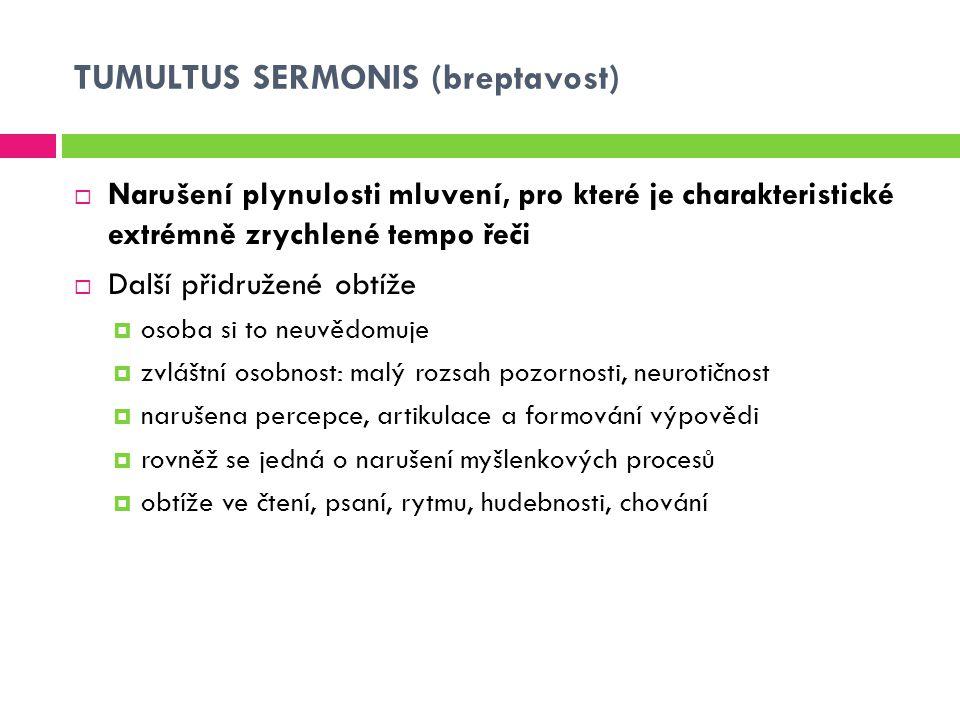 TUMULTUS SERMONIS (breptavost)  Narušení plynulosti mluvení, pro které je charakteristické extrémně zrychlené tempo řeči  Další přidružené obtíže 