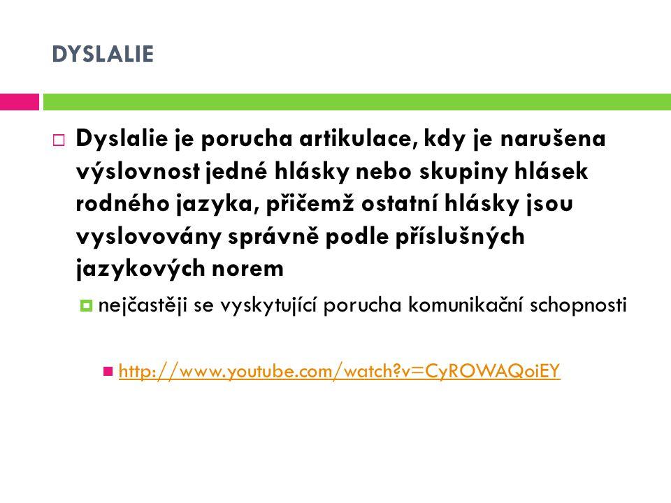DYSLALIE  Dyslalie je porucha artikulace, kdy je narušena výslovnost jedné hlásky nebo skupiny hlásek rodného jazyka, přičemž ostatní hlásky jsou vys