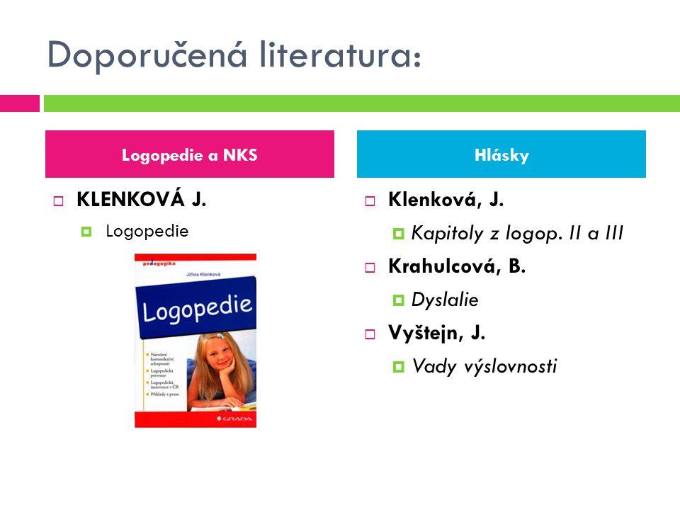 Doporučená literatura:  KLENKOVÁ J.  Logopedie  Klenková, J.  Kapitoly z logop. II a III  Krahulcová, B.  Dyslalie  Vyštejn, J.  Vady výslovno