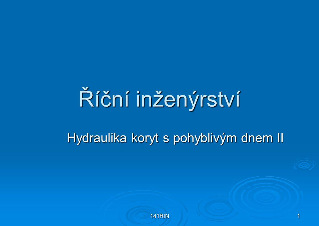 141RIN1 Říční inženýrství Hydraulika koryt s pohyblivým dnem II