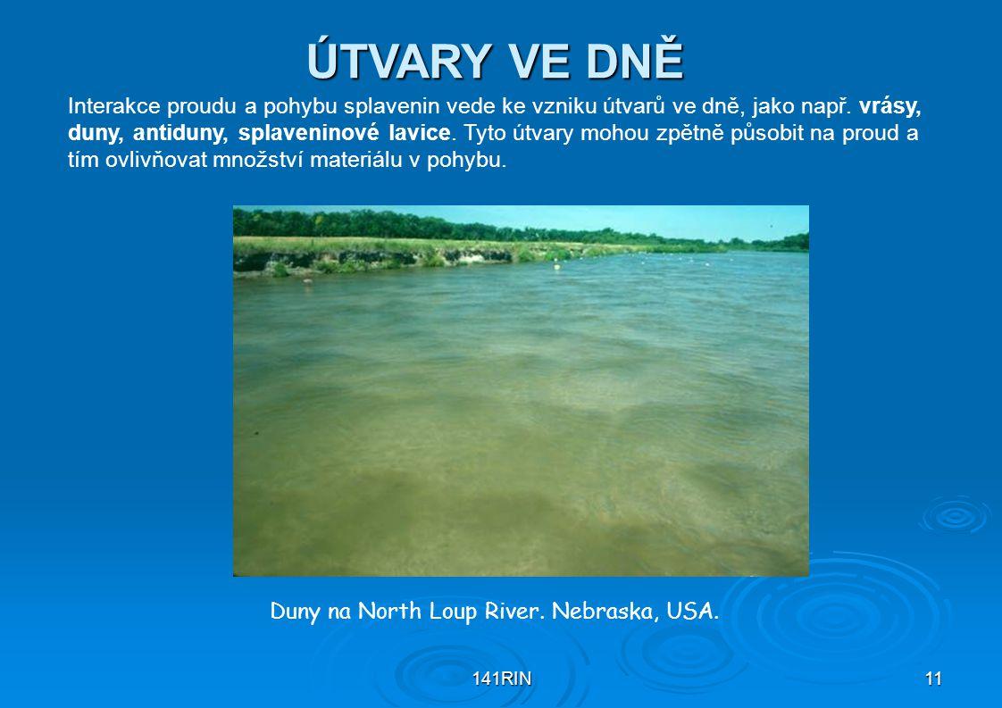 141RIN11 ÚTVARY VE DNĚ Interakce proudu a pohybu splavenin vede ke vzniku útvarů ve dně, jako např. vrásy, duny, antiduny, splaveninové lavice. Tyto ú