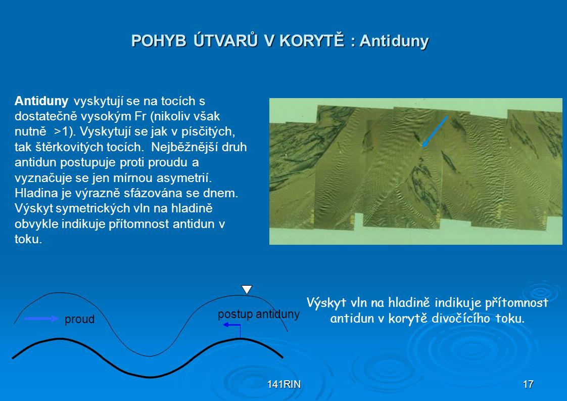 141RIN17 POHYB ÚTVARŮ V KORYTĚ : Antiduny Výskyt vln na hladině indikuje přítomnost antidun v korytě divočícího toku. Antiduny vyskytují se na tocích
