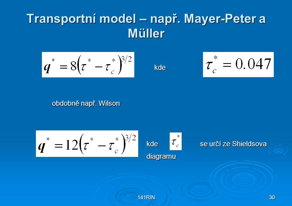 141RIN30 Transportní model – např. Mayer-Peter a Müller kde obdobně např. Wilson kde se určí ze Shieldsova diagramu