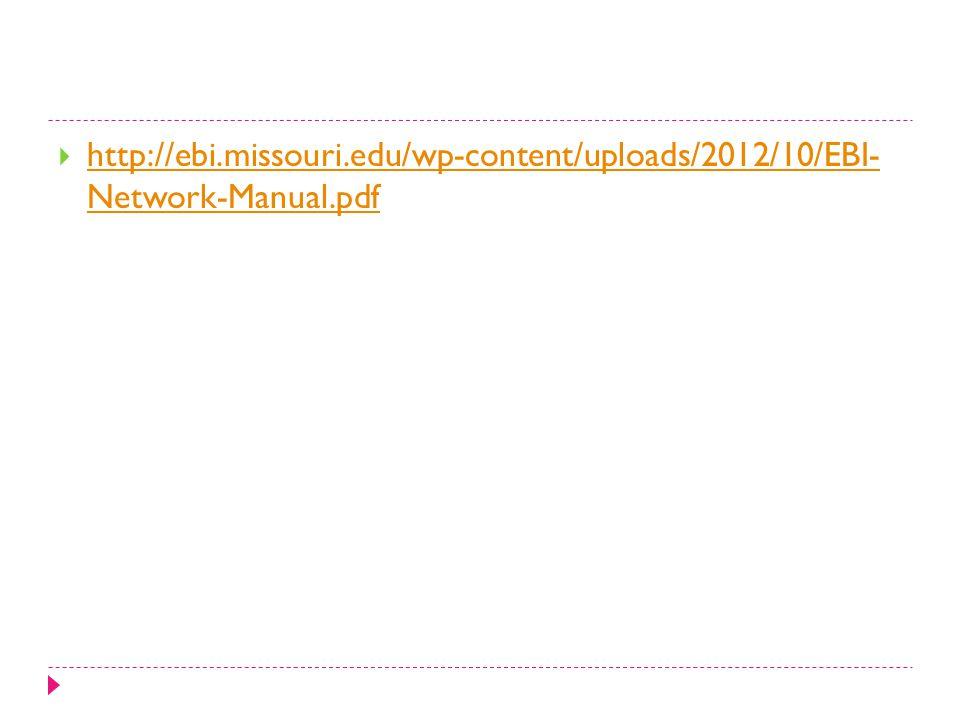  http://ebi.missouri.edu/wp-content/uploads/2012/10/EBI- Network-Manual.pdf http://ebi.missouri.edu/wp-content/uploads/2012/10/EBI- Network-Manual.pdf
