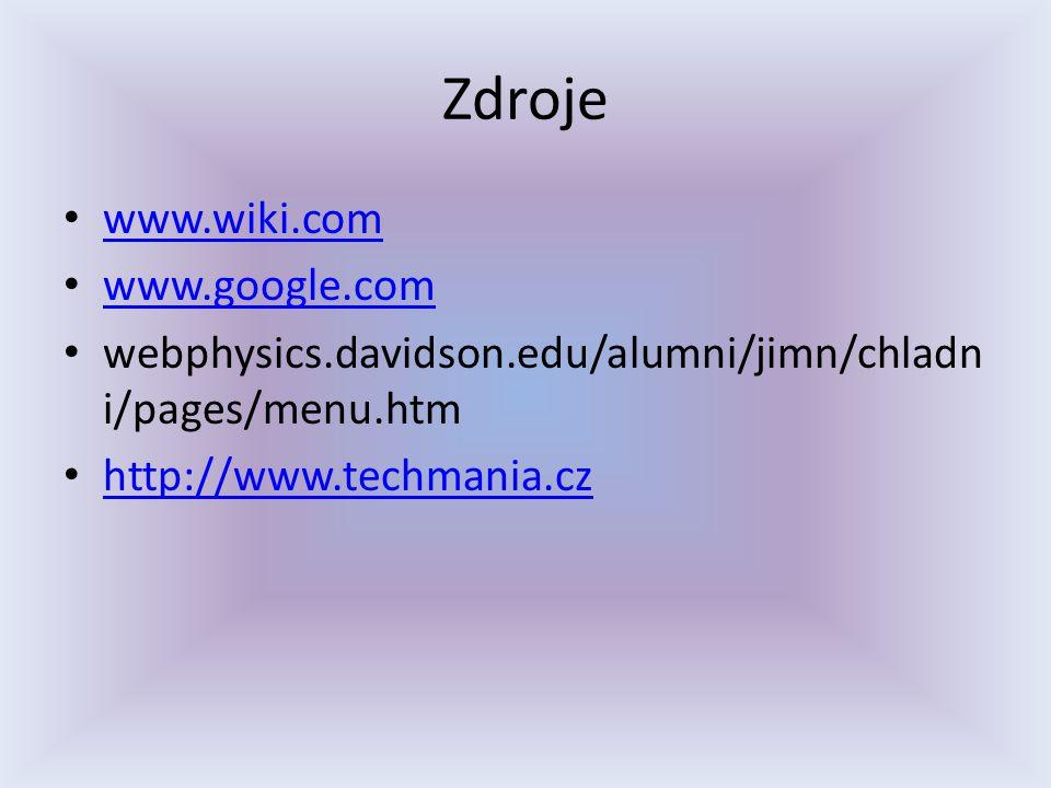 Zdroje www.wiki.com www.google.com webphysics.davidson.edu/alumni/jimn/chladn i/pages/menu.htm http://www.techmania.cz