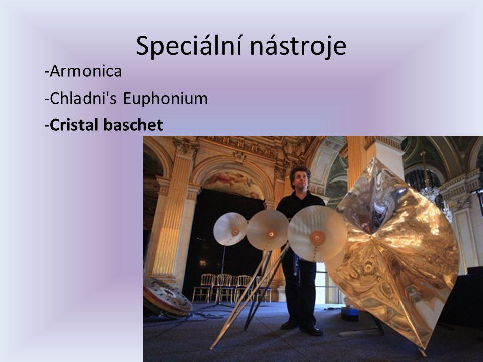 Speciální nástroje -Armonica -Chladni's Euphonium -Cristal baschet