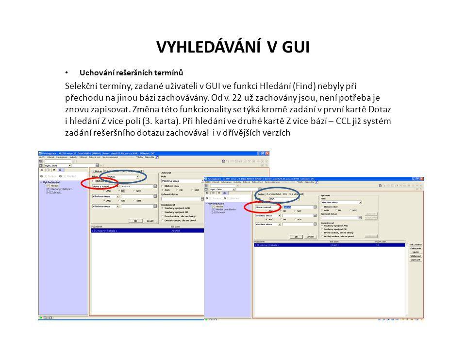 VYHLEDÁVÁNÍ V GUI Uchování rešeršních termínů Selekční termíny, zadané uživateli v GUI ve funkci Hledání (Find) nebyly při přechodu na jinou bázi zachovávány.