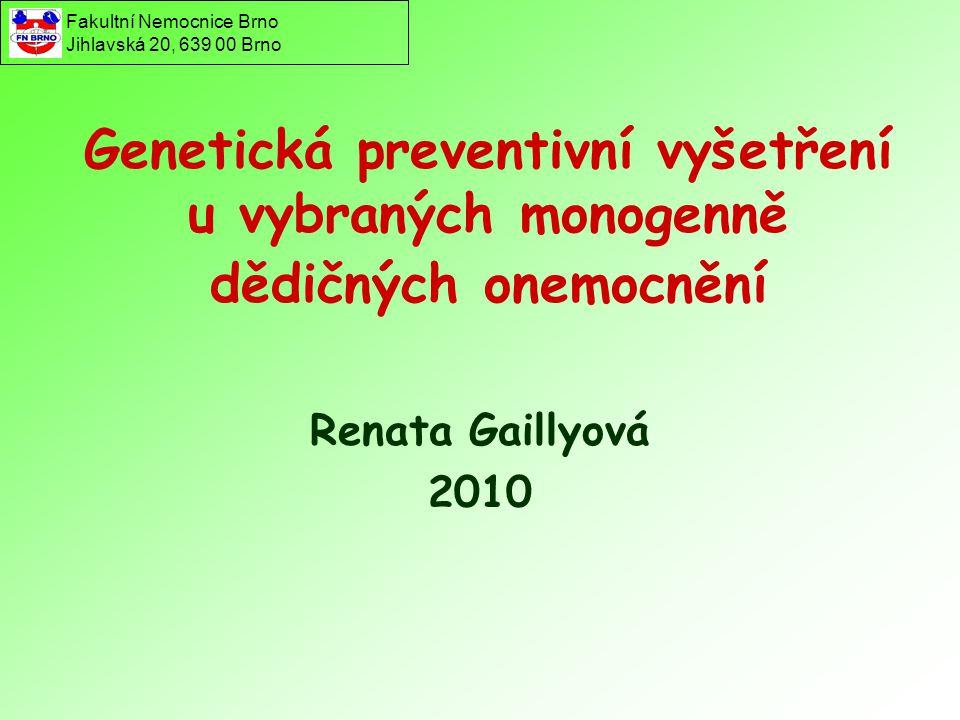Genetická preventivní vyšetření u vybraných monogenně dědičných onemocnění Renata Gaillyová 2010 Fakultní Nemocnice Brno Jihlavská 20, 639 00 Brno