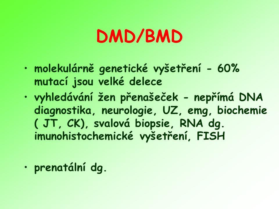 DMD/BMD molekulárně genetické vyšetření - 60% mutací jsou velké delece vyhledávání žen přenašeček - nepřímá DNA diagnostika, neurologie, UZ, emg, biochemie ( JT, CK), svalová biopsie, RNA dg.