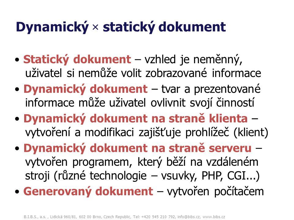 B.I.B.S., a.s., Lidická 960/81, 602 00 Brno, Czech Republic, Tel: +420 545 210 792, info@bibs.cz, www.bibs.cz Dynamický × statický dokument Dynamický
