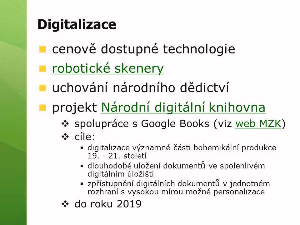 Digitalizace cenově dostupné technologie robotické skenery uchování národního dědictví projekt Národní digitální knihovnaNárodní digitální knihovna  spolupráce s Google Books (viz web MZK)web MZK  cíle:  digitalizace významné části bohemikální produkce 19.