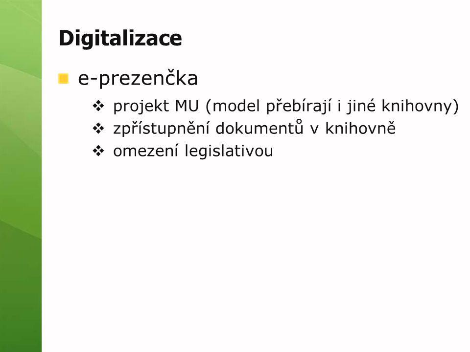 Digitalizace e-prezenčka  projekt MU (model přebírají i jiné knihovny)  zpřístupnění dokumentů v knihovně  omezení legislativou