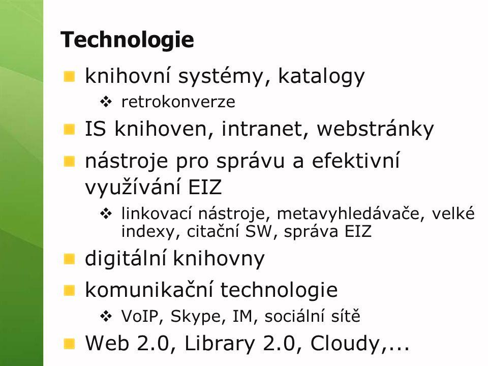 Technologie knihovní systémy, katalogy  retrokonverze IS knihoven, intranet, webstránky nástroje pro správu a efektivní využívání EIZ  linkovací nástroje, metavyhledávače, velké indexy, citační SW, správa EIZ digitální knihovny komunikační technologie  VoIP, Skype, IM, sociální sítě Web 2.0, Library 2.0, Cloudy,...