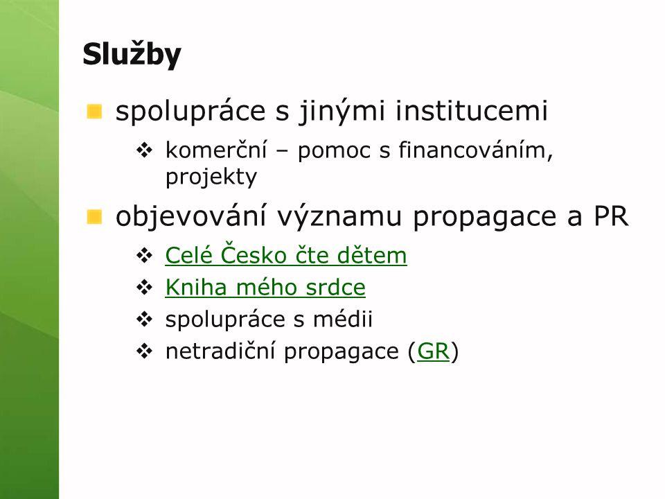 Služby spolupráce s jinými institucemi  komerční – pomoc s financováním, projekty objevování významu propagace a PR  Celé Česko čte dětem Celé Česko