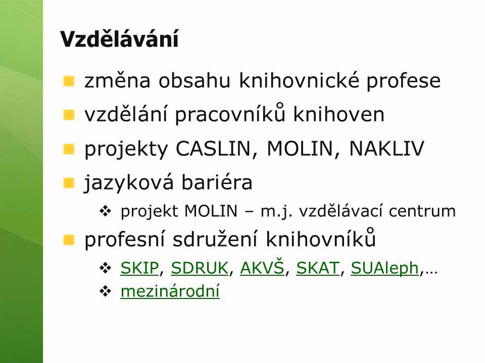 Vzdělávání změna obsahu knihovnické profese vzdělání pracovníků knihoven projekty CASLIN, MOLIN, NAKLIV jazyková bariéra  projekt MOLIN – m.j. vzdělá
