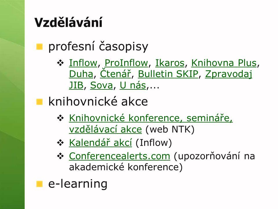 Vzdělávání profesní časopisy  Inflow, ProInflow, Ikaros, Knihovna Plus, Duha, Čtenář, Bulletin SKIP, Zpravodaj JIB, Sova, U nás,... InflowProInflowIk
