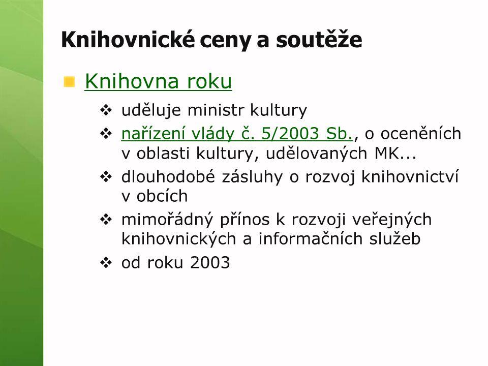 Knihovnické ceny a soutěže Knihovna roku  uděluje ministr kultury  nařízení vlády č. 5/2003 Sb., o oceněních v oblasti kultury, udělovaných MK... na