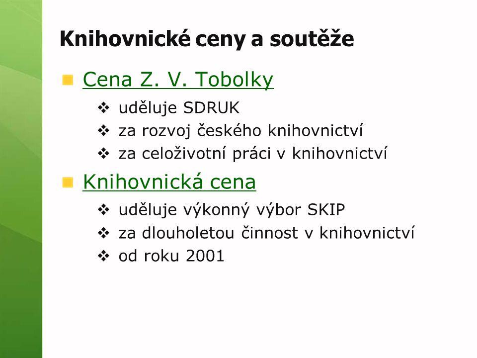 Knihovnické ceny a soutěže Cena Z. V. Tobolky  uděluje SDRUK  za rozvoj českého knihovnictví  za celoživotní práci v knihovnictví Knihovnická cena