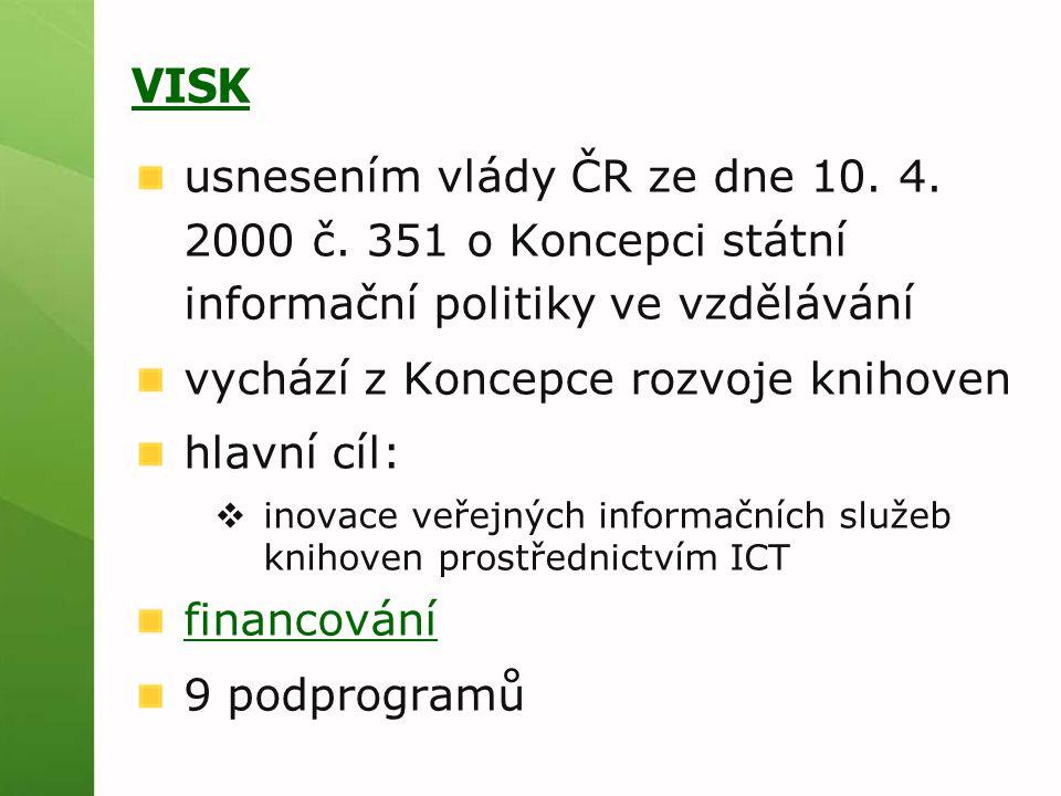 VISK usnesením vlády ČR ze dne 10. 4. 2000 č. 351 o Koncepci státní informační politiky ve vzdělávání vychází z Koncepce rozvoje knihoven hlavní cíl: