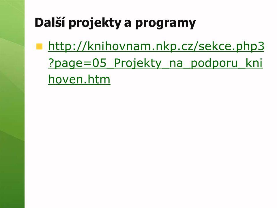 Další projekty a programy http://knihovnam.nkp.cz/sekce.php3 page=05_Projekty_na_podporu_kni hoven.htm