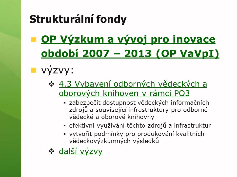 Strukturální fondy OP Výzkum a vývoj pro inovace období 2007 – 2013 (OP VaVpI) výzvy:  4.3 Vybavení odborných vědeckých a oborových knihoven v rámci