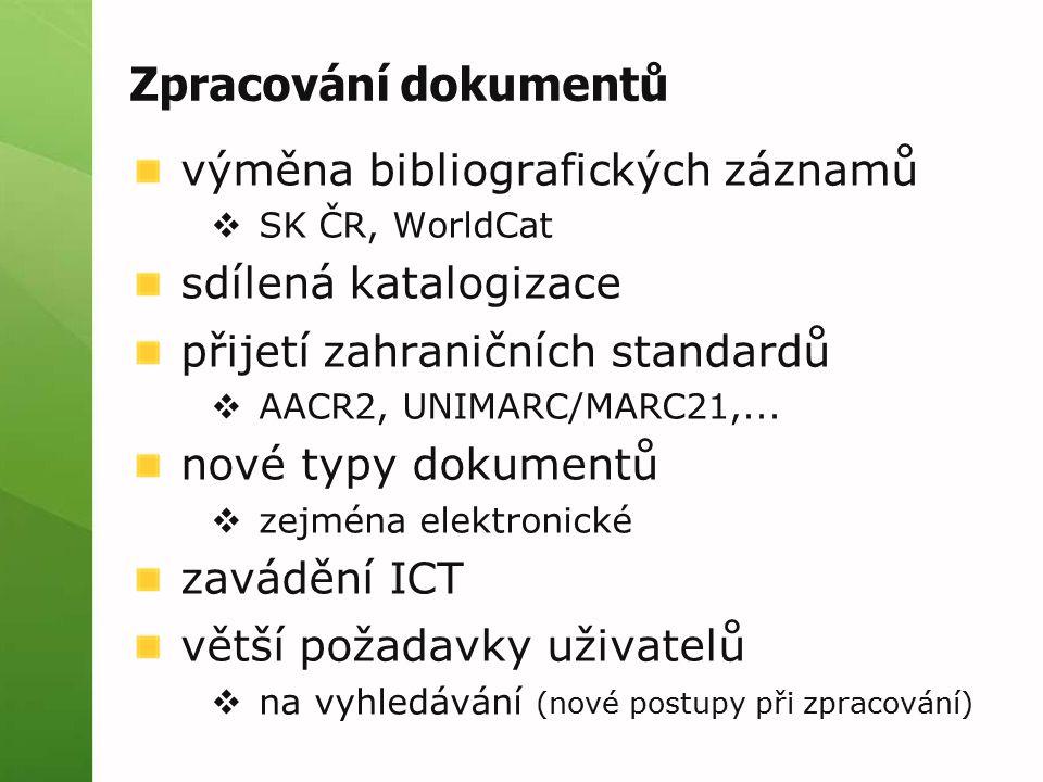 Zpracování dokumentů výměna bibliografických záznamů  SK ČR, WorldCat sdílená katalogizace přijetí zahraničních standardů  AACR2, UNIMARC/MARC21,...