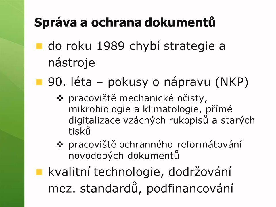 Správa a ochrana dokumentů do roku 1989 chybí strategie a nástroje 90. léta – pokusy o nápravu (NKP)  pracoviště mechanické očisty, mikrobiologie a k