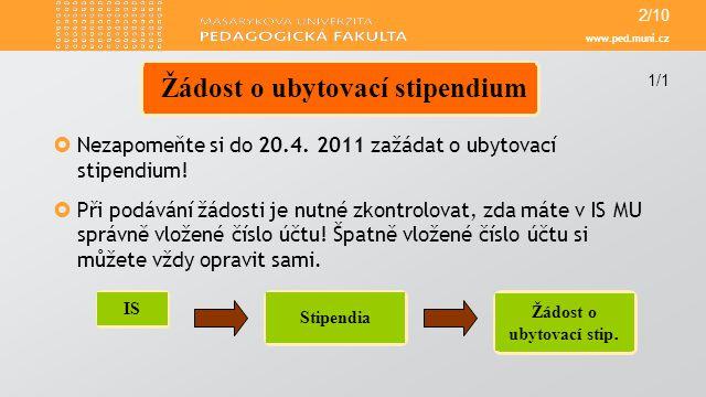 www.ped.muni.cz  Nezapomeňte si do 20.4. 2011 zažádat o ubytovací stipendium.