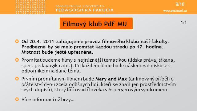 www.ped.muni.cz  Od 20.4. 2011 zahajujeme provoz filmového klubu naší fakulty.