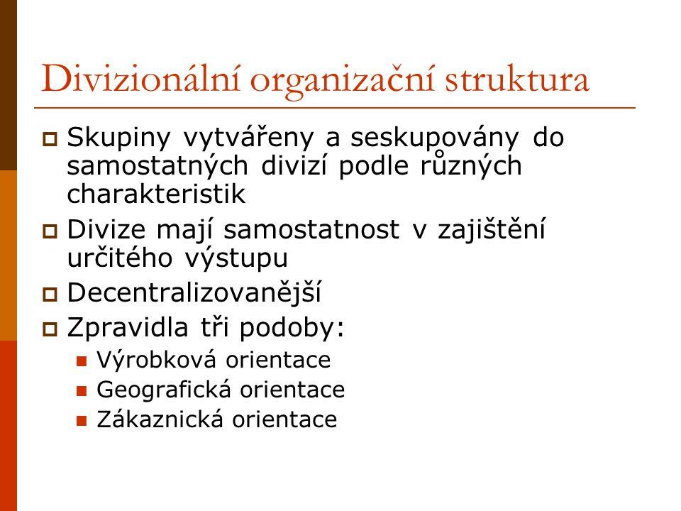 Divizionální organizační struktura  Skupiny vytvářeny a seskupovány do samostatných divizí podle různých charakteristik  Divize mají samostatnost v
