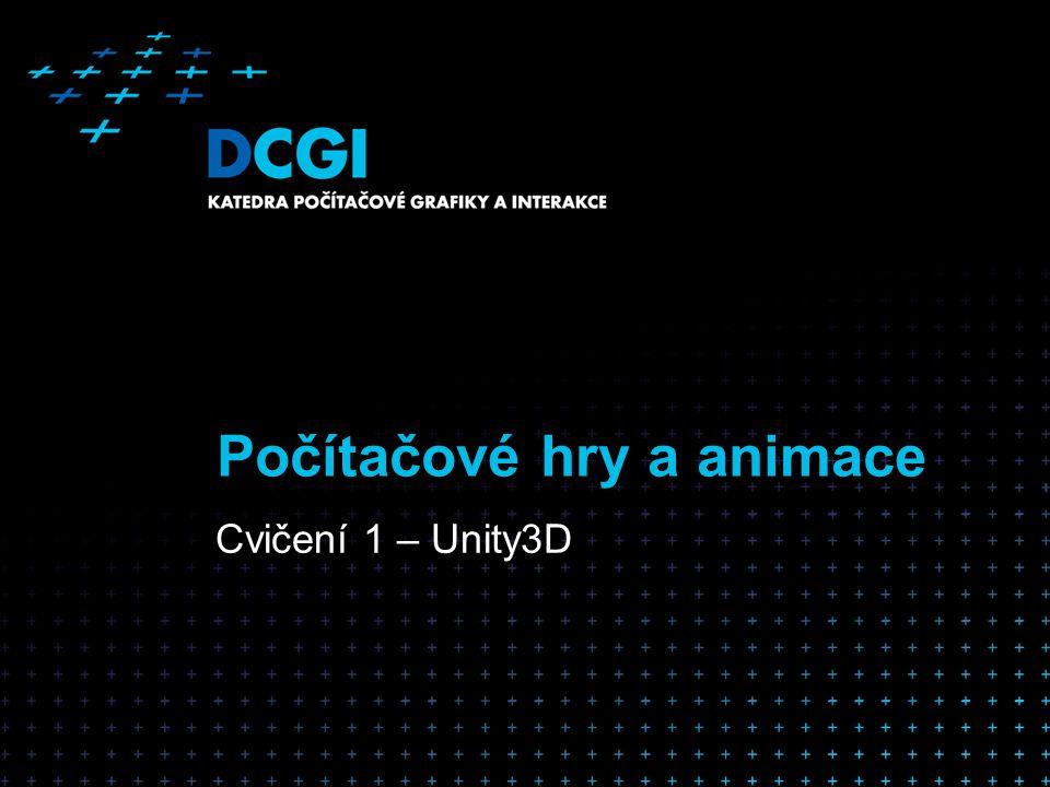 Počítačové hry a animace Cvičení 1 – Unity3D