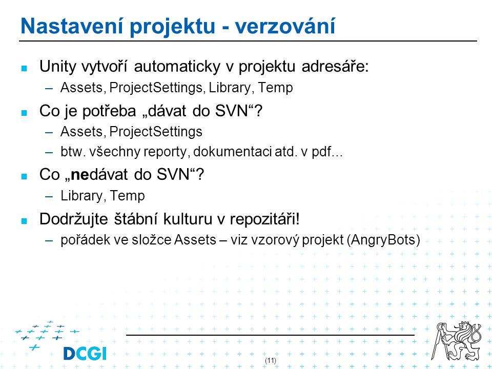 """Nastavení projektu - verzování Unity vytvoří automaticky v projektu adresáře: –Assets, ProjectSettings, Library, Temp Co je potřeba """"dávat do SVN""""? –A"""