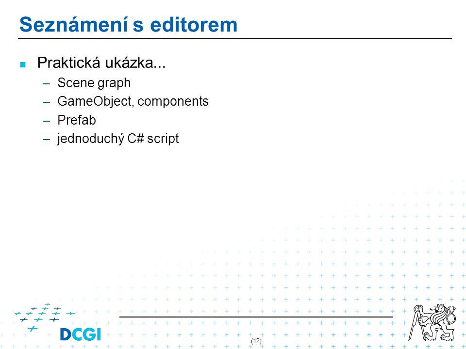 Seznámení s editorem Praktická ukázka... –Scene graph –GameObject, components –Prefab –jednoduchý C# script (12)
