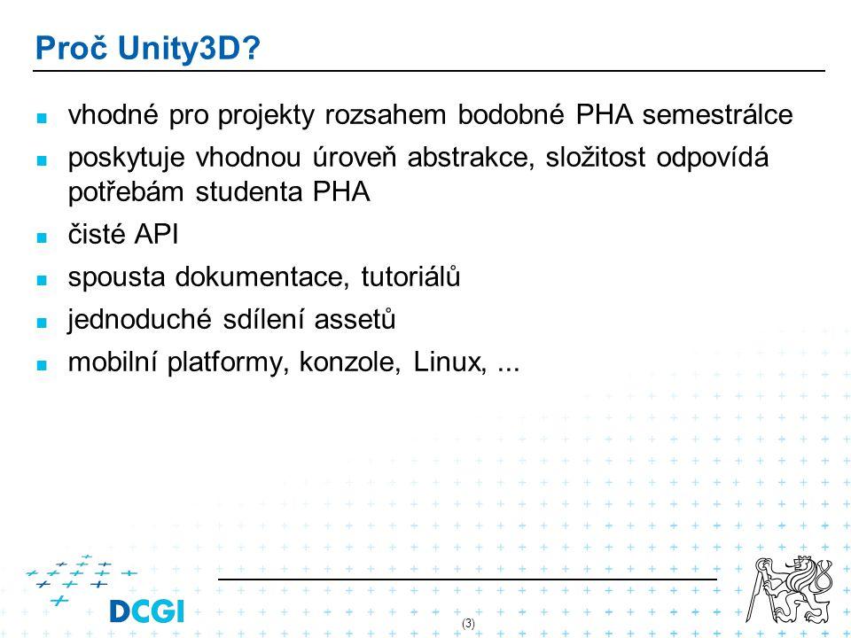 (3) Proč Unity3D? vhodné pro projekty rozsahem bodobné PHA semestrálce poskytuje vhodnou úroveň abstrakce, složitost odpovídá potřebám studenta PHA či