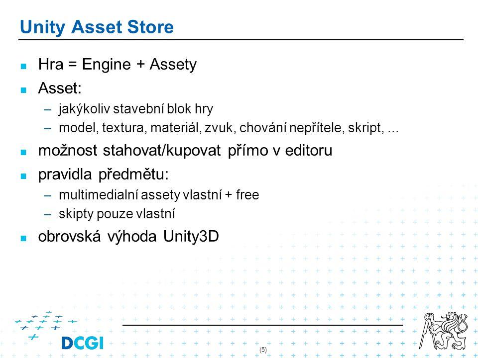 (5) Unity Asset Store Hra = Engine + Assety Asset: –jakýkoliv stavební blok hry –model, textura, materiál, zvuk, chování nepřítele, skript,... možnost