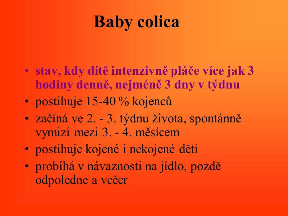 Baby colica stav, kdy dítě intenzivně pláče více jak 3 hodiny denně, nejméně 3 dny v týdnu postihuje 15-40 % kojenců začíná ve 2. - 3. týdnu života, s