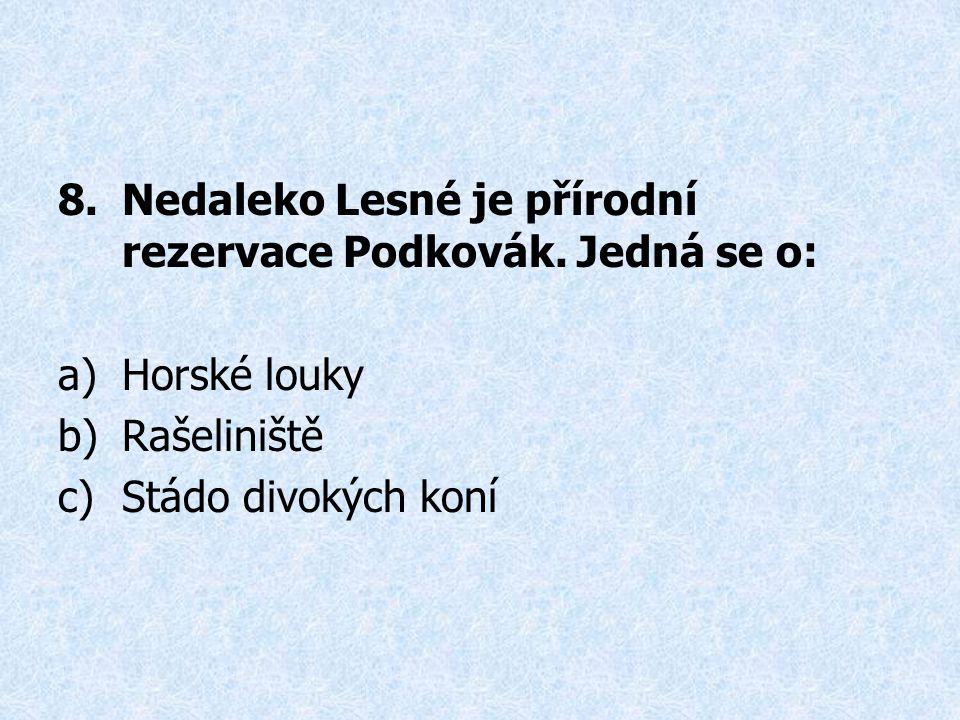8.Nedaleko Lesné je přírodní rezervace Podkovák.