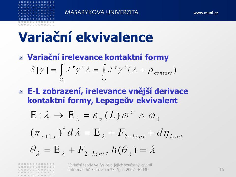 Variační teorie ve fyzice a jejich současný aparát Informatické kolokvium 23. říjen 2007 - FI MU16 Variační ekvivalence Variační irelevance kontaktní